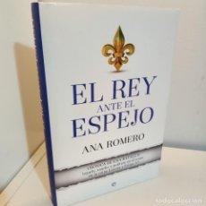 Libros de segunda mano: EL ESPEJO ANTE EL REY, ANA ROMERO, HISTORIA-POLITICA / HISTORY-POLITICS. Lote 239820740