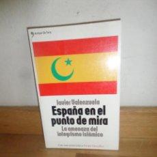 Livros em segunda mão: ESPAÑA EN EL PUNTO DE MIRA AMENAZA INTEGRISMO ISLAMICO - JAVIER VALENZUELA - DISPONGO DE MAS LIBROS. Lote 240814560