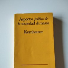 Libros de segunda mano: ASPECTOS POLÍTICOS DE LA SOCIEDAD DE MASAS. WILLIAM KORNHAUSER.. Lote 241108960