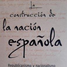 Libros de segunda mano: LA CONSTRUCCION DE LA NACION ESPAÑOLA REPUBLICANISMO Y NACIONALISMO MARIO ONAINDIA 1º EDICION 2002. Lote 243302440