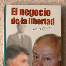 Libros de segunda mano: EL NEGOCIO DE LA LIBERTAD JESUS CACHO EDITORIAL FOCA 21,5 X 14 X 4. Lote 243442760