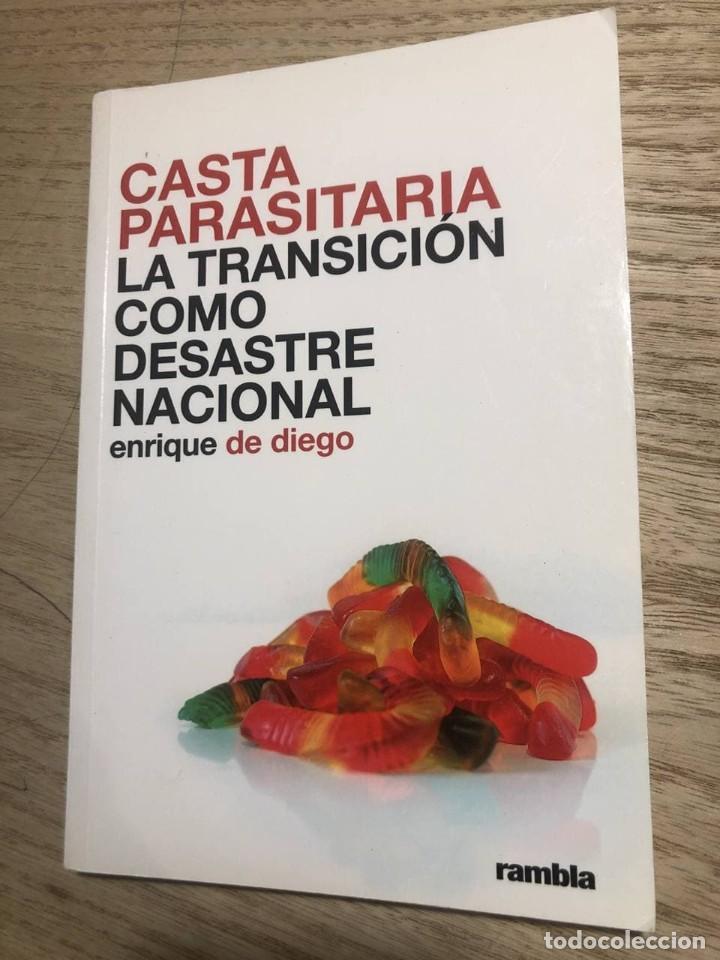 CASTA PARASITARIA - LA TRANSICION COMO DESASTRE NACIONAL. ENRIQUE DE DIEGO (Libros de Segunda Mano - Pensamiento - Política)