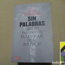 Libros de segunda mano: THOMPSON, MARK: SIN PALABRAS. ¿QUÉ HA PASADO CON EL LENGUAJE DE LA POLÍTICA? (TRAD:GABRIEL DOLS). Lote 243791985