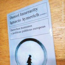 Libros de segunda mano: VV.AA. (DANIEL INNERARITY, IGNACIO AYMERICH, COMP.): DERECHOS HUMANOS Y POLÍTICAS PÚBLICAS EUROPEAS. Lote 243807945
