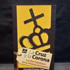 Libros de segunda mano: LA CRUZ Y LA CORONA LAS DOS HIPOTECAS DE LA HISTORIA DE ESPAÑA- GONZALO PUENTE OJEA- TXALAPARTA 2012. Lote 243889805