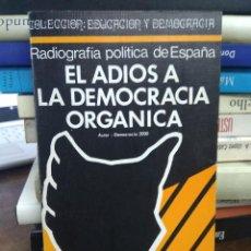Libros de segunda mano: RADIOGRAFÍA POLÍTICA DE ESPAÑA EL ADIÓS A LA DEMOCRACIA ORGÁNICA. L.24025. Lote 243889915