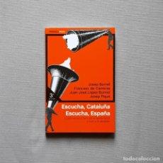 Libros de segunda mano: ESCUCHA, CATALUÑA ESCUCHA, ESPAÑA - JOSEP BORRELL Y OTROS. Lote 243903620