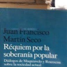 Libros de segunda mano: REQUIEM POR LA SOBERANIA POPULAR. DIALOGOS DE MAQUIAVELO Y ROUSSEAU... JUAN FRANCISCO MARTIN SECO. Lote 244896065