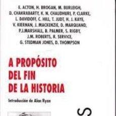 Libros de segunda mano: A PROPOSITO DEL FIN DE LA HISTORIA. ALAN RYAN. ACTON, BROGAN, BURLEIGH, CHAKRABARTY, CHAUDHURI.... Lote 244896960