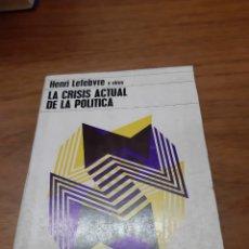Libros de segunda mano: LEFEBVRE HENRI, LA CRISIS ACTUAL DE LA POLÍTICA, RODOLFO ALONSO, BUENOS AIRES, 1972. Lote 245080765