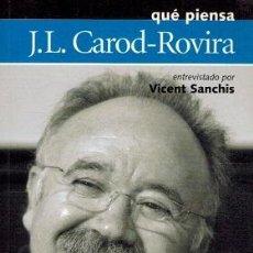 Libros de segunda mano: QUE PIENSA J L CAROD ROVIRA - VICENT SANCHIS. Lote 245092440