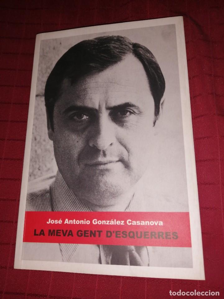 LA MEVA GENT D'ESQUERRES - J.A. GONZALEZ CASANOVA (Libros de Segunda Mano - Pensamiento - Política)