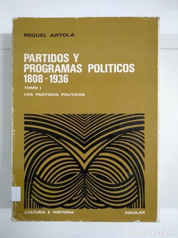 PARTIDOS Y PROGRAMAS POLÍTICOS 1808 – 1936, I LOS PARTIDOS POLÍTICOS - MIGUEL ARTOLA (Libros de Segunda Mano - Pensamiento - Política)