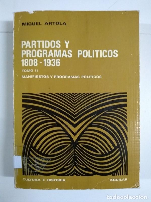 PARTIDOS Y PROGRAMAS POLÍTICOS 1808 – 1936, II - MIGUEL ARTOLA (Libros de Segunda Mano - Pensamiento - Política)