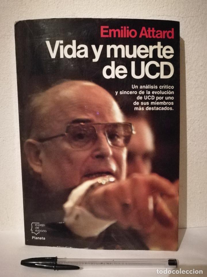 LIBRO - VIDA Y MUERTE DE UCD - POLITICA - EMILIO ATTARD (Libros de Segunda Mano - Pensamiento - Política)