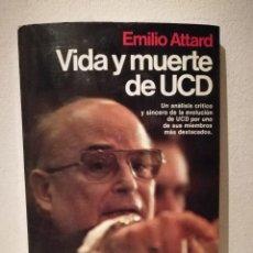 Libros de segunda mano: LIBRO - VIDA Y MUERTE DE UCD - POLITICA - EMILIO ATTARD. Lote 245504365