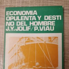Libros de segunda mano: ECONOMIA OPULENTA Y DESTINO DEL HOMBRE ** J.Y.JOLIF / P.VIAU. Lote 245757290