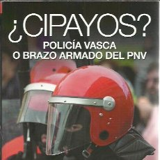 Libros de segunda mano: JOXEAN AGIRRE-¿CIPAYOS?:POLICÍA VASCA O BRAZO ARMADO DEL PNV.TXALAPARTA.2007.. Lote 246138980