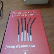 Libros de segunda mano: RAMONEDA JOSEP, DESPUÉS DE LA PASIÓN POLÍTICA, TAURUS, MADRID, 1999. Lote 246286910