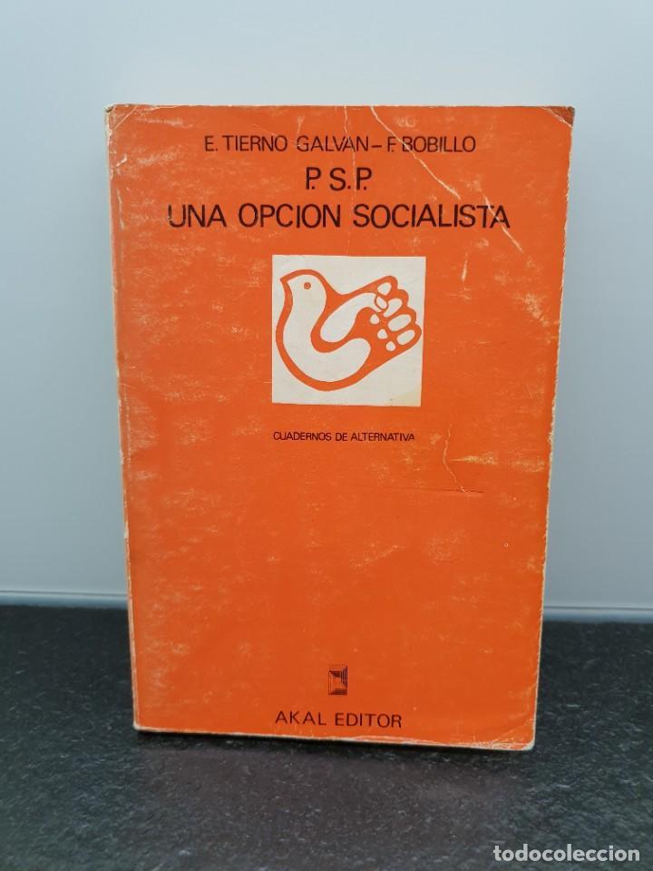 P.S.P. UNA OPCIÓN SOCIALISTA. ENRIQUE TIERNO GALVÁN Y FRANCISCO JAVIER BOBILLO. AKAL EDITOR 1976. (Libros de Segunda Mano - Pensamiento - Política)