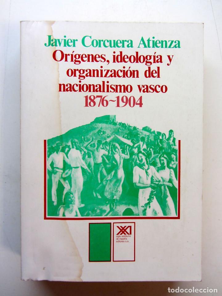 ORÍGENES, IDEOLOGÍA Y ORGANIZACIÓN DEL NACIONALISMO VASCO 1876-1904. JAVIER CORCUERA ATIENZA 1979 (Libros de Segunda Mano - Pensamiento - Política)