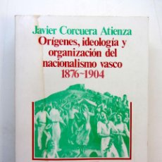 Libros de segunda mano: ORÍGENES, IDEOLOGÍA Y ORGANIZACIÓN DEL NACIONALISMO VASCO 1876-1904. JAVIER CORCUERA ATIENZA 1979. Lote 246724460