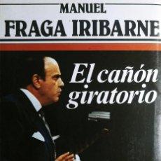 Libros de segunda mano: EL CAÑÓN GIRATORIO / MANUEL FRAGA IRIBARNE. 1ª ED. BARCELONA : ARGOS VERGARA, 1982.. Lote 249073850