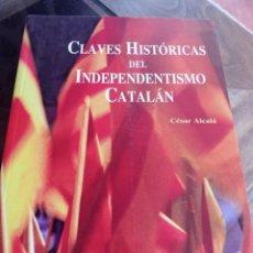 Libros de segunda mano: CESAR ALCALA - CLAVES HISTORICAS DEL INDEPENDENTISMO CATALÁN - GRAFITE EDICIONES REF. UR. Lote 249445615