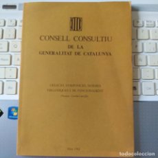 Libros de segunda mano: CONSELL CONSULTIU DE LA GENERALITAT DE CATALUNYA, CREACIO, COMPOSICIO, NORMES ORGANIQUES. 1982. Lote 251521310