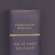 Libros de segunda mano: NO SE NACE SOLDADO POR KONSTANTIN SIMONOV EDICIONES DESTINO 1ª EDICION 1967. Lote 252733465