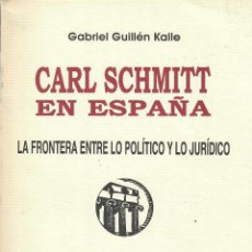 Livros em segunda mão: CARL SCHMITT EN ESPAÑA / GABRIEL GUILLÉN KALLE. Lote 253225430
