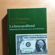 Libros de segunda mano: LA FARSA NEOLIBERAL. REFUTACIÓN DE LOS LIBERALES QUE SE CREEN LIBERTARIOS. J. FCO. MARTÍN SECO.. Lote 253271145