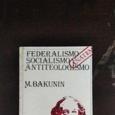 Libros de segunda mano: FEDERALISMO, SOCIALISMO Y ANTITEOLOGISMO - MIKHAÍL BAKUNIN. Lote 253890650