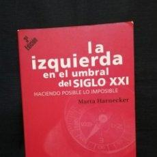 Libros de segunda mano: LA IZQUIERDA EN EL UMBRAL DEL SIGLO XXI - MARTA HARNECKER. Lote 253913295
