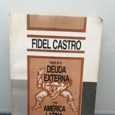 Libros de segunda mano: FIDEL CASTRO HABLA DE LA DEUDA EXTERNA Y DE AMÉRICA LATINA. EDITORIAL ANTEO 1985 (ENVÍO 2,50€). Lote 253042280
