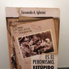 Libros de segunda mano: ES EL PERONISMO, ESTÚPIDO. FERNANDO A. IGLESIAS. GALERNA. (ENVÍO 2,50€). Lote 254468980