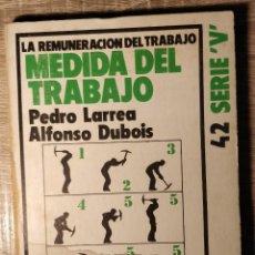 Libros de segunda mano: LA REMUNERACIÓN DEL TRABAJO. MEDIDA DEL TRABAJO ** PEDRO LARREA. ALFONSO DUBOIS. Lote 254500475