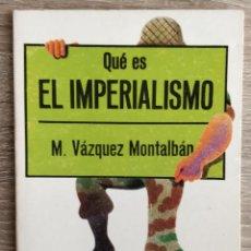 Libros de segunda mano: QUÉ ES EL IMPERIALISMO ** MANUEL VÁZQUEZ MONTALBÁN.. Lote 254501390