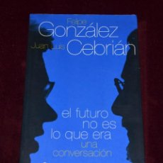 Libros de segunda mano: LIBRO EL FUTURO NO ES LO QUE ERA. FELIPE GONZÁLEZ. JUAN LUIS CEBRIÁN. AGUILAR.. Lote 254670265