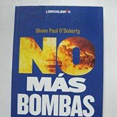 Libros de segunda mano: NO MÁS BOMBAS. EL ESTREMECEDOR TESTIMONIO. DEL TERRORISTA QUE PIDIÓ PERDÓN. SHANE PAUL O'DOHERTY. Lote 255338560