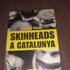 Libros de segunda mano: SKINHEADS A CATALUNYA DE CARLES VIÑAS 1 / 1 LIBROS: SKINHEADS A CATALUNYA - CARLES VIÑAS. Lote 256079405
