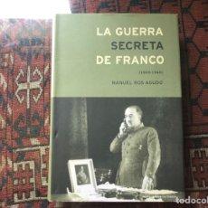 Libros de segunda mano: LA GUERRA SECRETA DE FRANCO 1939-1945. MANUEL ROS AGUDO. Lote 257360405