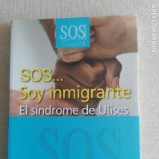 Libros de segunda mano: SOS. SOY INMIGRANTE. EL SÍNDROME DE ULISES ÁNGEL CASTRO VÁZQUEZ PUBLICADO POR PIRÁMIDE (2010). Lote 260076855