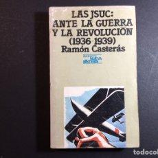 Libros de segunda mano: LA JSUC: ANTE LA GUERRA Y LA REVOLUCION (1936-1939) RAMON CASTERAS. Lote 260440565