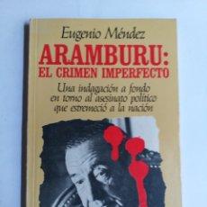 Libros de segunda mano: ARAMBURU. EL CRIMEN IMPERFECTO. EUGENIO MÉNDEZ. Lote 261278700