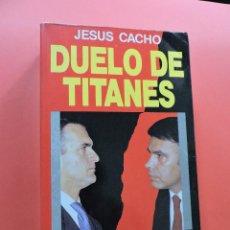Livres d'occasion: DUELO DE TITANES. ASALTO AL PODER II. CACHO, JESÚS. 4ª ED. EDICIONES TEMAS DE HOY 1989. Lote 262206950
