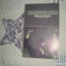 Libros de segunda mano: CRISTIANOS EN EL PARTIDO, COMUNISTAS EN LA IGLESIA ; ALFONSO CARLOS COMÍN ROS;LAIA;1977. Lote 262405510