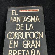 Libros de segunda mano: EL FANTASMA DE LA CORRUPCIÓN EN GRAN BRETAÑA. PETER HOWARD, EMECÉ BUENOS AIRES 1964. Lote 262670210