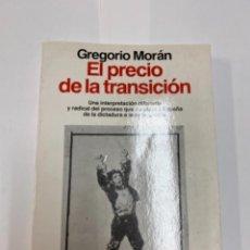 Libros de segunda mano: EL PRECIO DE LA TRANSICIÓN. GREGORIO MORÁN.. Lote 263188830