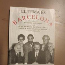 Libros de segunda mano: EL TEMA ÉS BARCELONA - CONVERSES DE PASQUAL MARAGALL AMB O. BOHIGAS, V. CAMPS, J.M. ESPINAS. Lote 263216520